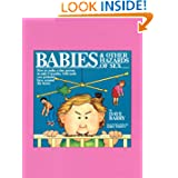 Babies and Other Hazards of Sex: How to Make a Tiny Person in Only 9 Months, with Tools You Probably Have around...