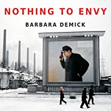 Nothing to Envy: Ordinary Lives in North Korea (       UNABRIDGED) by Barbara Demick Narrated by Karen White