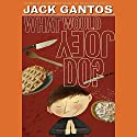 What Would Joey Do? (       UNABRIDGED) by Jack Gantos Narrated by Jack Gantos