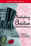 Initiating Christian [Brothers of the Absinthe Club 6] (Siren Publishing Classic)
