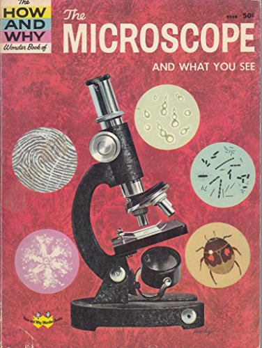 The How And Why Wonder Book Of The Microscope And What You See