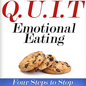 Q.U.I.T Emotional Eating: Advice on How to Quit Emotional Eating in 4 EASY Steps: New Beginnings Collection | [William Briggs]