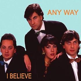 Any Way - I Believe / Loving You