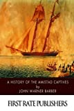 img - for A History of the Amistad Captives book / textbook / text book