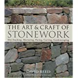 The Art & Craft of Stonework: Dry-Stacking, Mortaring, Paving, Carving, Gardenscapingby David Reed
