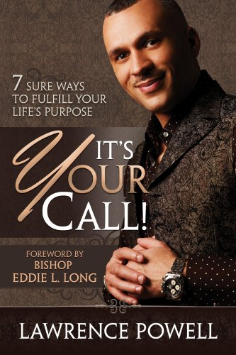 It's Your Call! 7 Sure Ways to Fulfill Your Life's Purpose