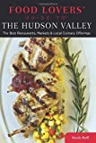 Food Lovers' Guide to the Hudson Valley: The Best Restaurants, Markets & Local Culinary Offerings (Food Lovers' Series) (076278153X) by Buff, Sheila