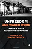 img - for Unfreedom and Waged Work: Labour in India's Manufacturing Industry by Sunanda Sen (2009-05-12) book / textbook / text book