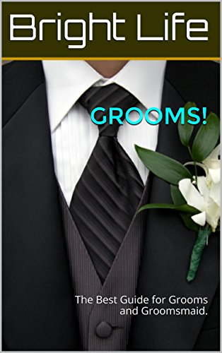 GROOMS!: The Best Guide for Grooms and Groomsmaid.
