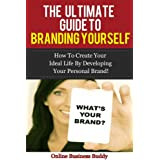 The Ultimate Guide to Branding Yourself: How to create your ideal life by Developing your Personal Brand! (Branding, marketing and sales) ~ Online Business Buddy