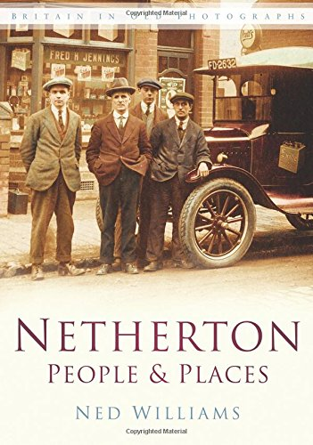 Netherton People & Places: In Old Photographs (Britain in Old Photographs (History Press))