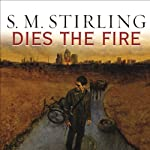 Dies the Fire: A Novel of the Change (       UNABRIDGED) by S. M. Stirling Narrated by Todd McLaren