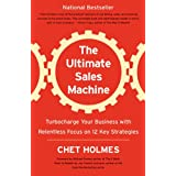 The Ultimate Sales Machine: Turbocharge Your Business with Relentless Focus on 12 Key Strategiesby Chet Holmes