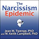 The Narcissism Epidemic: Living in the Age of Entitlement (       UNABRIDGED) by Jean M. Twenge, W. Keith Campbell Narrated by Randye Kaye