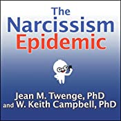 The Narcissism Epidemic: Living in the Age of Entitlement | [Jean M. Twenge, W. Keith Campbell]