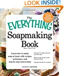 The Everything Soapmaking Book, 3rd E...