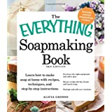 The Everything Soapmaking Book: Learn How to Make Soap at Home with Recipes, Techniques, and Step-by-Step Instructions - Purchase the right equipment ... soaps, and Package and sell your creations ~ Alicia Grosso