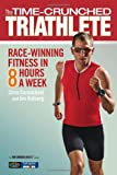 The Time-Crunched Triathlete: Race-Winning Fitness in 8 Hours a Week (The Time-Crunched Athlete) (1934030619) by Carmichael, Chris