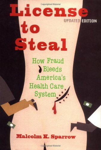 License To Steal: How Fraud bleeds america's health care system