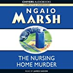 The Nursing Home Murder (       UNABRIDGED) by Ngaio Marsh Narrated by James Saxon