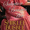Seduction Becomes Her (       UNABRIDGED) by Shirlee Busbee Narrated by Ashford Macnab