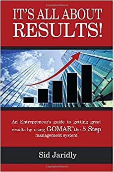 It's All About Results!: An Entrepreneur's Guide To Getting Great Results By Using GOMAR The 5 Step Management System