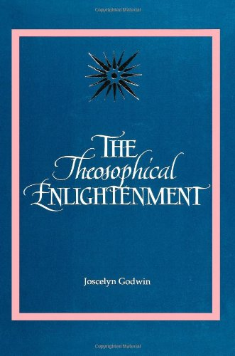 The Theosophical Enlightenment (S U N Y Series in Western Esoteric Traditions)