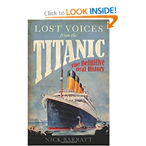 Lost Voices from the Titanic: The Definitive Oral History Nick Barratt