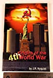 Origins of the Fourth World War : And the Coming Wars of Mass Destruction