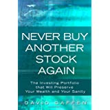 Never Buy Another Stock Again: The Investing Portfolio that Will Preserve Your Wealth and Your Sanity ~ David Aaron Gaffen