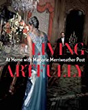 Living Artfully: At Home with Marjorie Merriweather Post