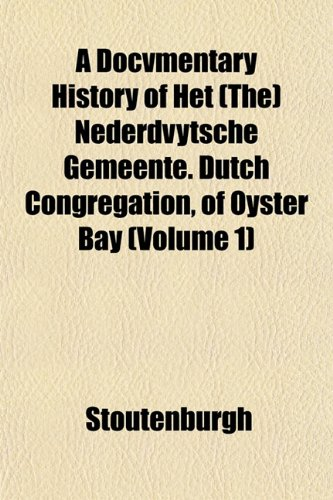 A Docvmentary History of Het (The) Nederdvytsche Gemeente. Dutch Congregation, of Oyster Bay (Volume 1)