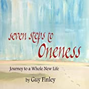 Seven Steps to Oneness: Journey to a Whole New Life | [Guy Finley]