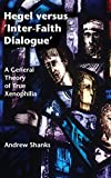 img - for Hegel versus 'Inter-Faith Dialogue': A General Theory of True Xenophilia book / textbook / text book