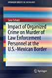 Impact of Organized Crime on Murder of Law Enforcement Personnel at the U S -Mexican Border (SpringerBriefs in Sociology)
