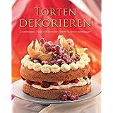 """Torten dekorieren: Grundrezepte, Tipps und Techniken, Schritt-f�r-Schritt-Anleitungenvon """"Alex Barker"""""""