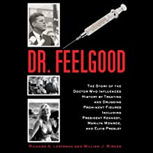 Dr. Feelgood: The Story of the Doctor Who Influenced History by Treating and Drugging Prominent Figures Including President Kennedy, Marilyn Monroe, and Elvis Presley (       UNABRIDGED) by Richard A. Lertzman, William J. Birnes Narrated by Don Azevedo