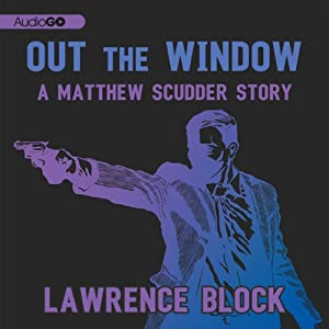 Out the Window: A Matthew Scudder Story, Book 1 | [Lawrence Block]