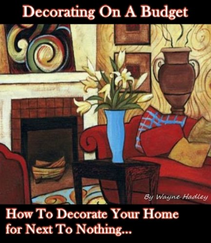 Decorating On A Budget: How To Decorate Your Home For Next To Nothing...
