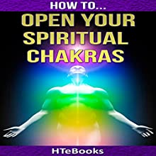 How to Open Your Spiritual Chakras Audiobook by  HTeBooks Narrated by Mark Keen