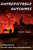 img - for Unpredictable Outcomes: A Military Memoir from Blue Water Navy to Red Mud Seabees book / textbook / text book