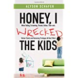 Honey, I Wrecked the Kids: When Yelling, Screaming, Threats, Bribes, Time-outs, Sticker Charts and Removing Privileges All Don&#39;t Workby Alyson Schafer