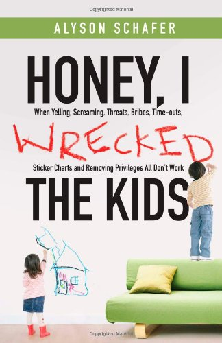 Honey, I Wrecked the Kids: When Yelling, Screaming, Threats, Bribes, Time-outs, Sticker Charts and Removing Privileges All Don't Work (Child Discipline Chart compare prices)