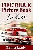 Children's Book About Fire Trucks: A Kids Picture Book About Fire Trucks with Photos and Fun Facts