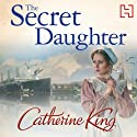 The Secret Daughter (       UNABRIDGED) by Catherine King Narrated by Maggie Mash