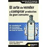 El arte de vender y comprar productos de gran consumo: Ni vendedores de crecepelo ni compradores de tres al cuarto...