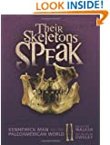 Their Skeletons Speak: Kennewick Man and the Paleoamerican World (Exceptional Social Studies Titles for Intermediate Grades) (Exceptional Social Studies Title for Intermediate Grades)