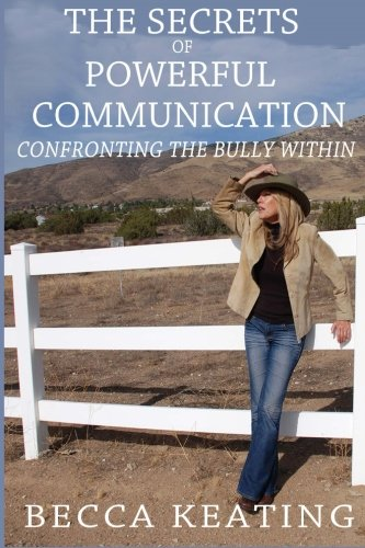 The Secrets of Powerful Communication: Confronting the Bully Within