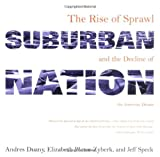 Suburban Nation: The Rise of Sprawl and the Decline of the American Dream (0865476063) by Duany, Andres