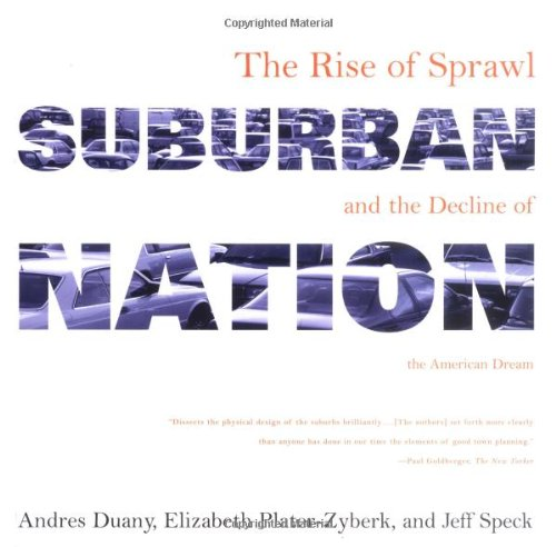Suburban Nation: The Rise of Sprawl and the Decline of...